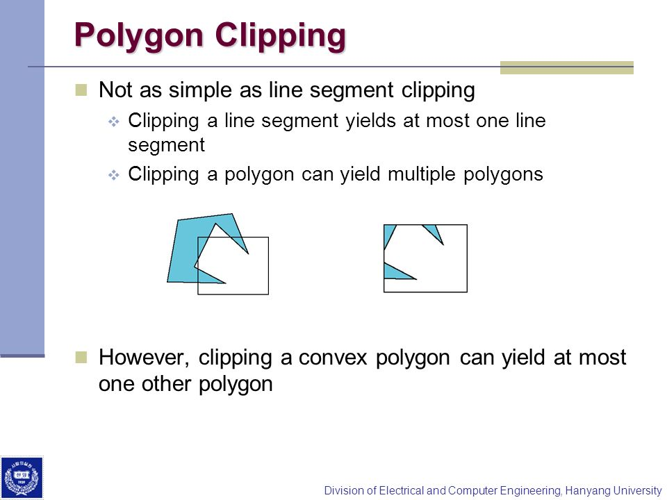 Polygon Clipping Not as simple as line segment clipping