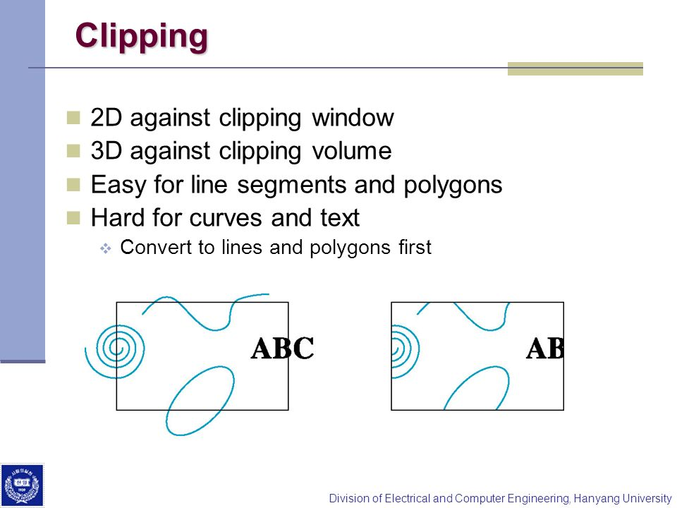 Clipping 2D against clipping window 3D against clipping volume