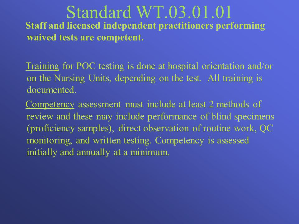 Standard WT.03.01.01 Staff and licensed independent practitioners performing waived tests are competent.