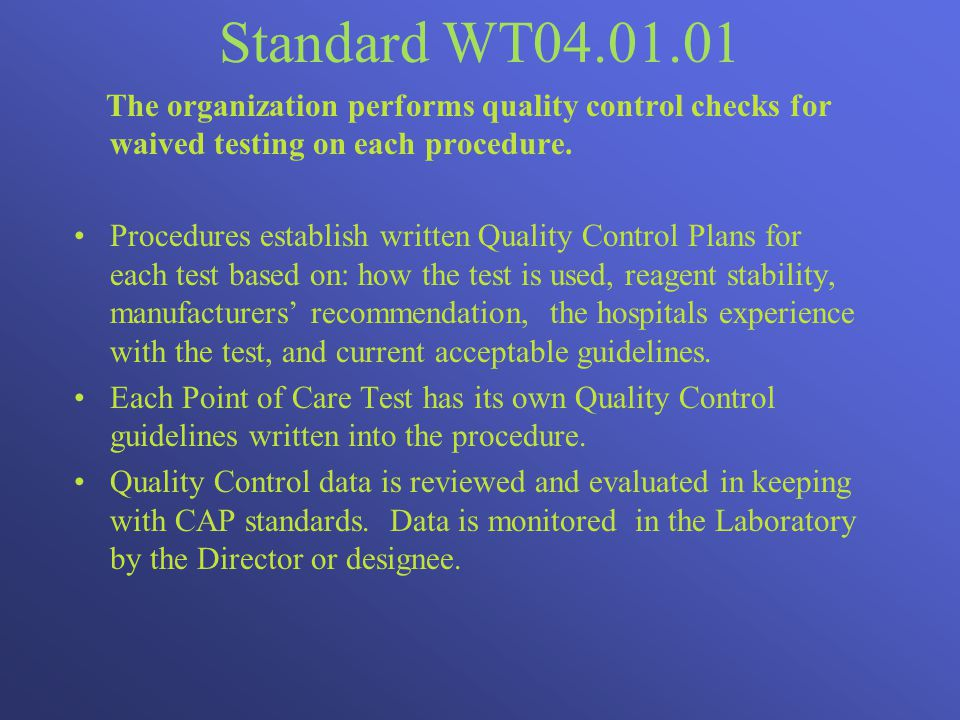 Standard WT04.01.01 The organization performs quality control checks for waived testing on each procedure.