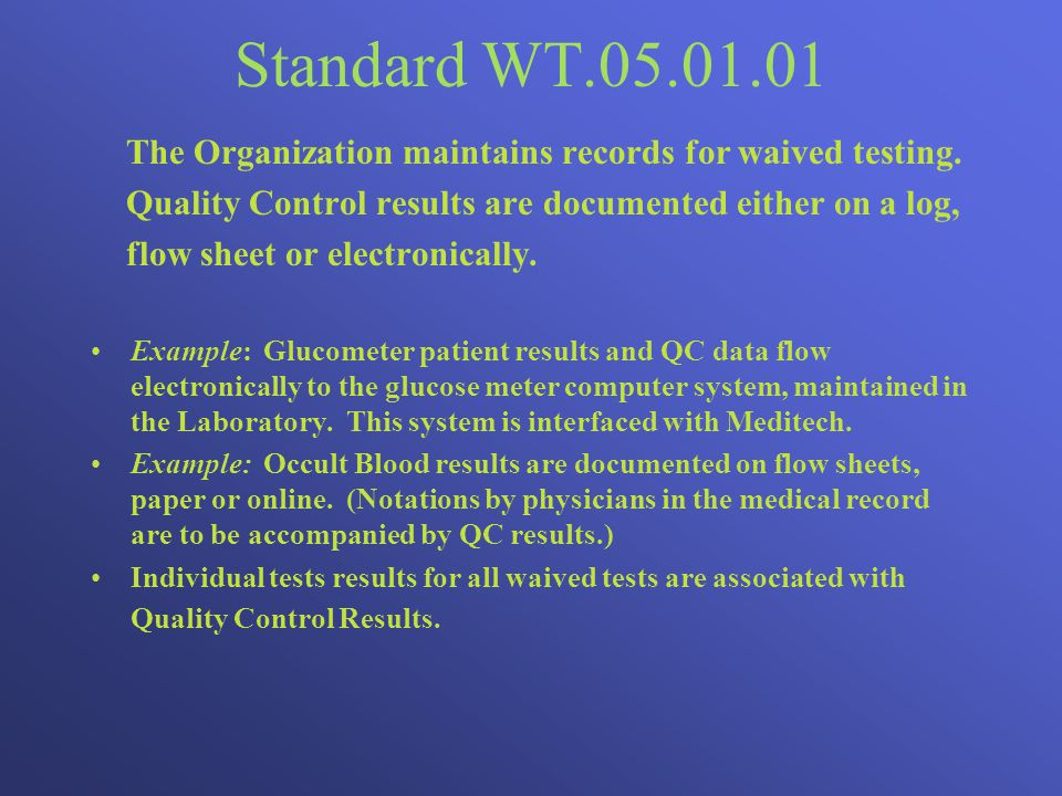 Standard WT.05.01.01 The Organization maintains records for waived testing. Quality Control results are documented either on a log,