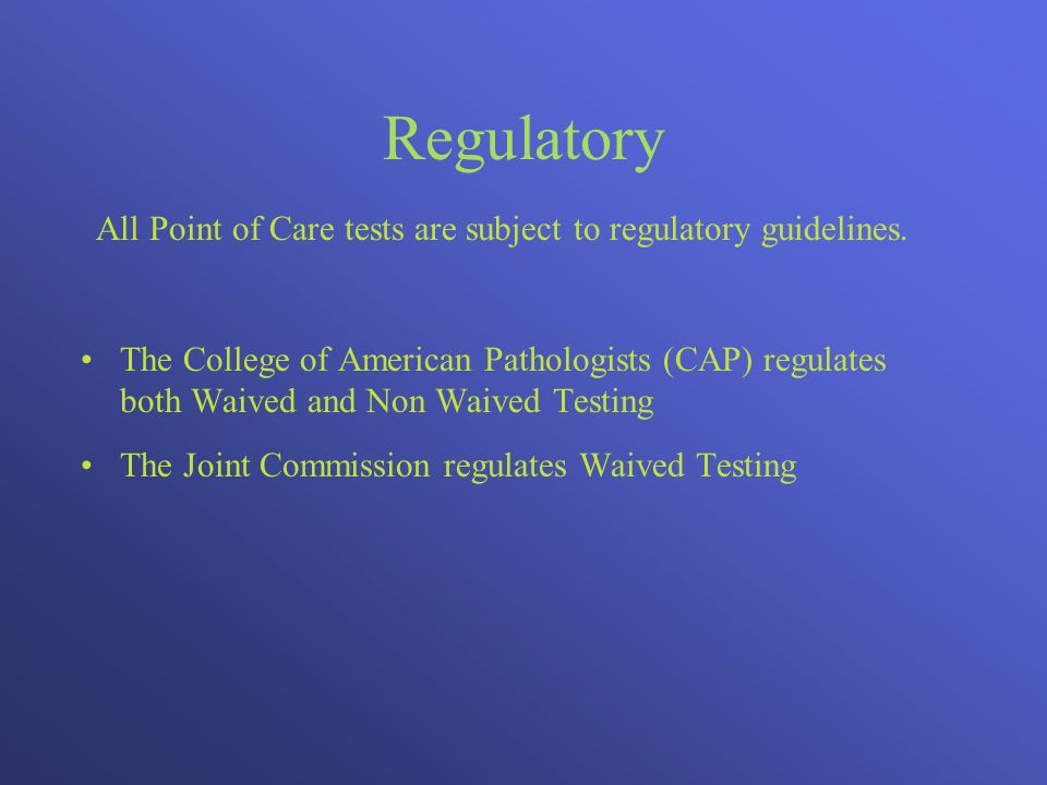 Regulatory All Point of Care tests are subject to regulatory guidelines.