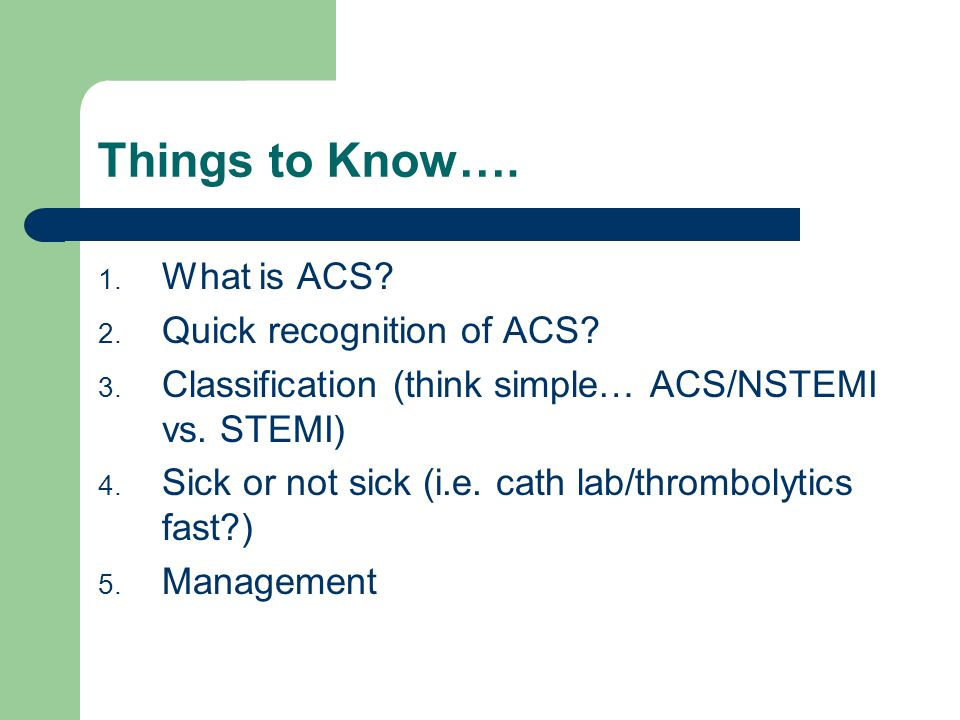 Things to Know…. What is ACS Quick recognition of ACS