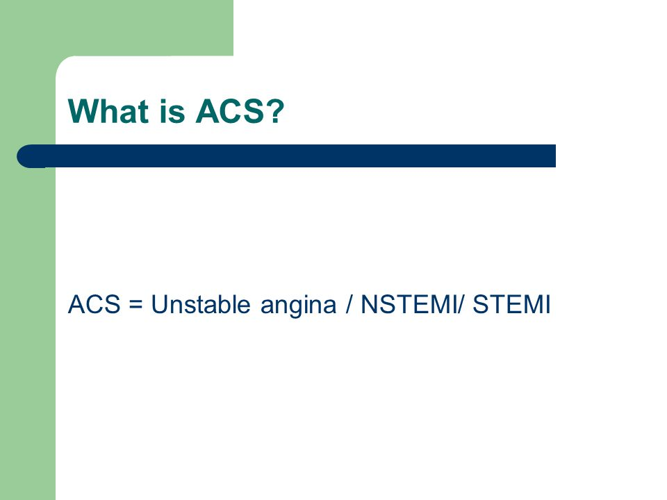 What is ACS ACS = Unstable angina / NSTEMI/ STEMI