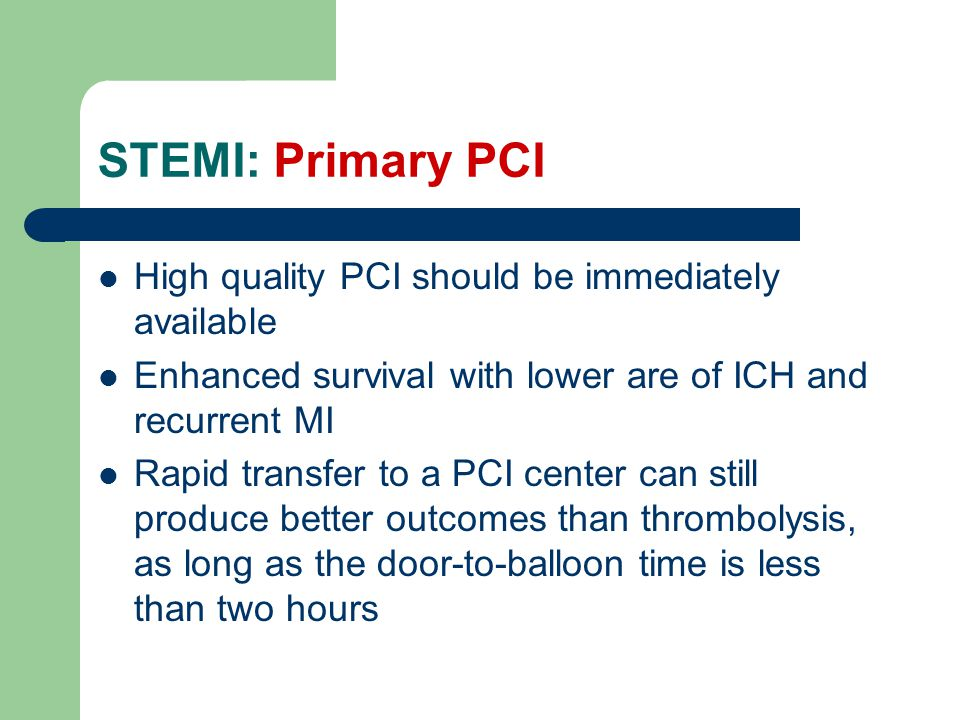 STEMI: Primary PCI High quality PCI should be immediately available
