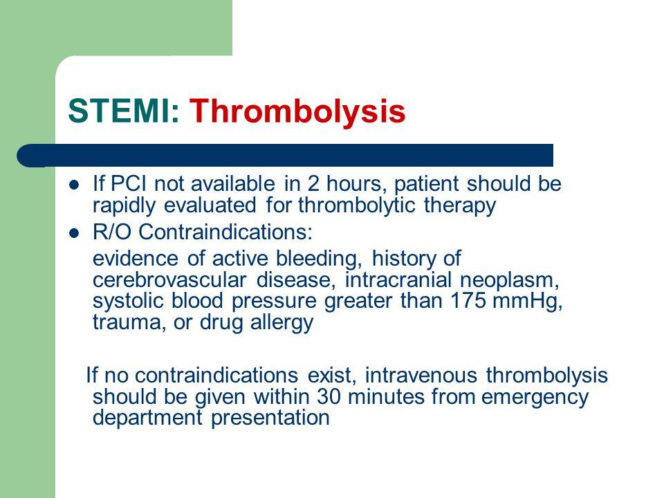 STEMI: Thrombolysis If PCI not available in 2 hours, patient should be rapidly evaluated for thrombolytic therapy.