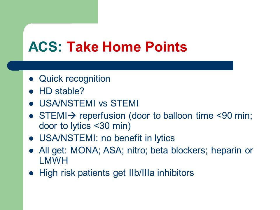ACS: Take Home Points Quick recognition HD stable USA/NSTEMI vs STEMI