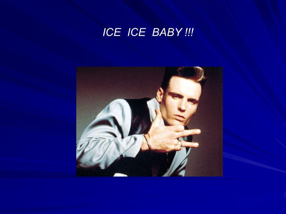 ICE ICE BABY !!!
