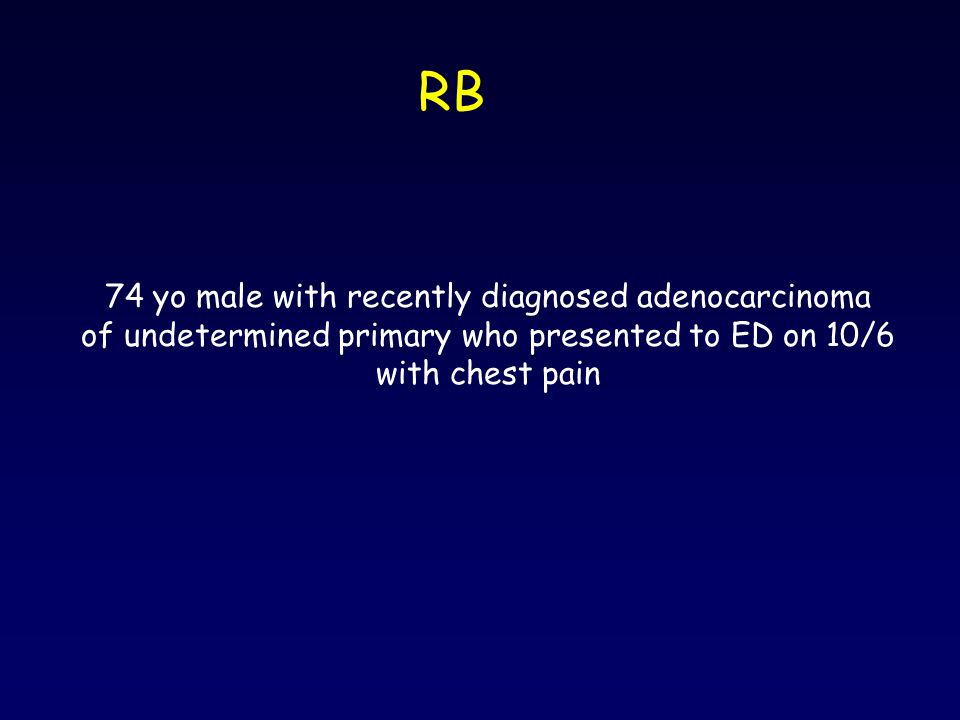 RB 74 yo male with recently diagnosed adenocarcinoma