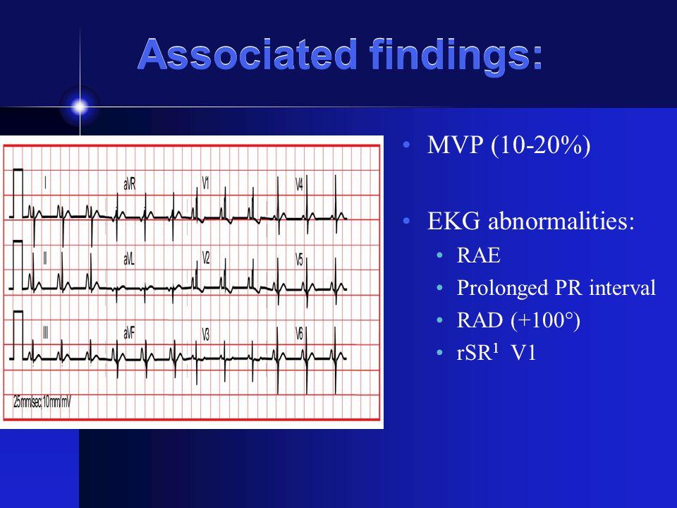 Associated findings: MVP (10-20%) EKG abnormalities: RAE
