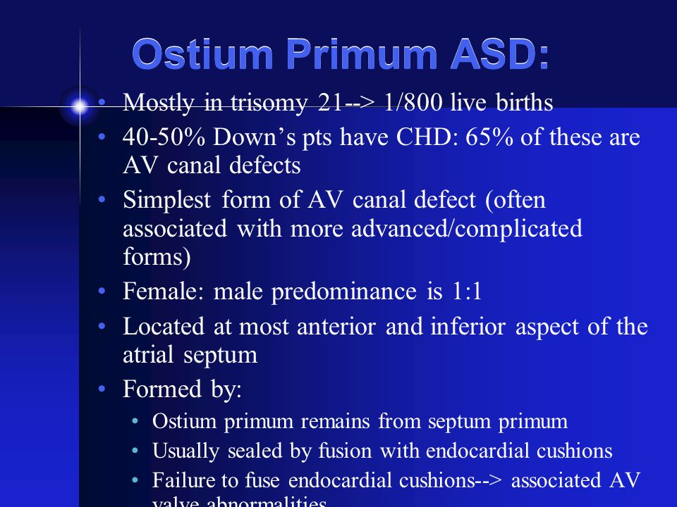 Ostium Primum ASD: Mostly in trisomy 21--> 1/800 live births