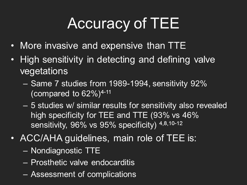 Accuracy of TEE More invasive and expensive than TTE