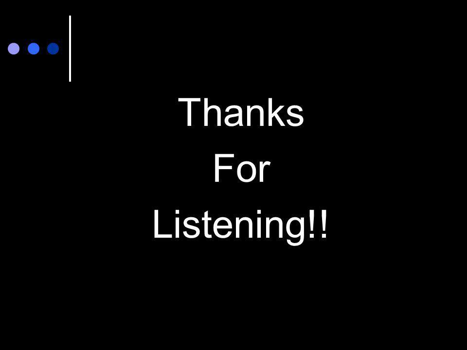 Thanks For Listening!!
