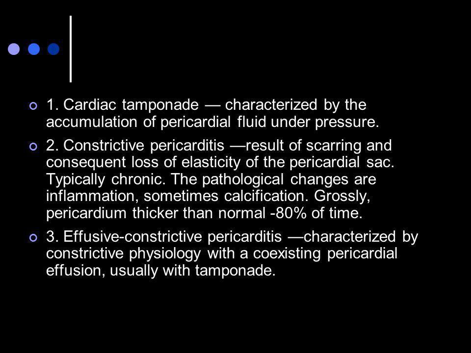 1. Cardiac tamponade — characterized by the accumulation of pericardial fluid under pressure.