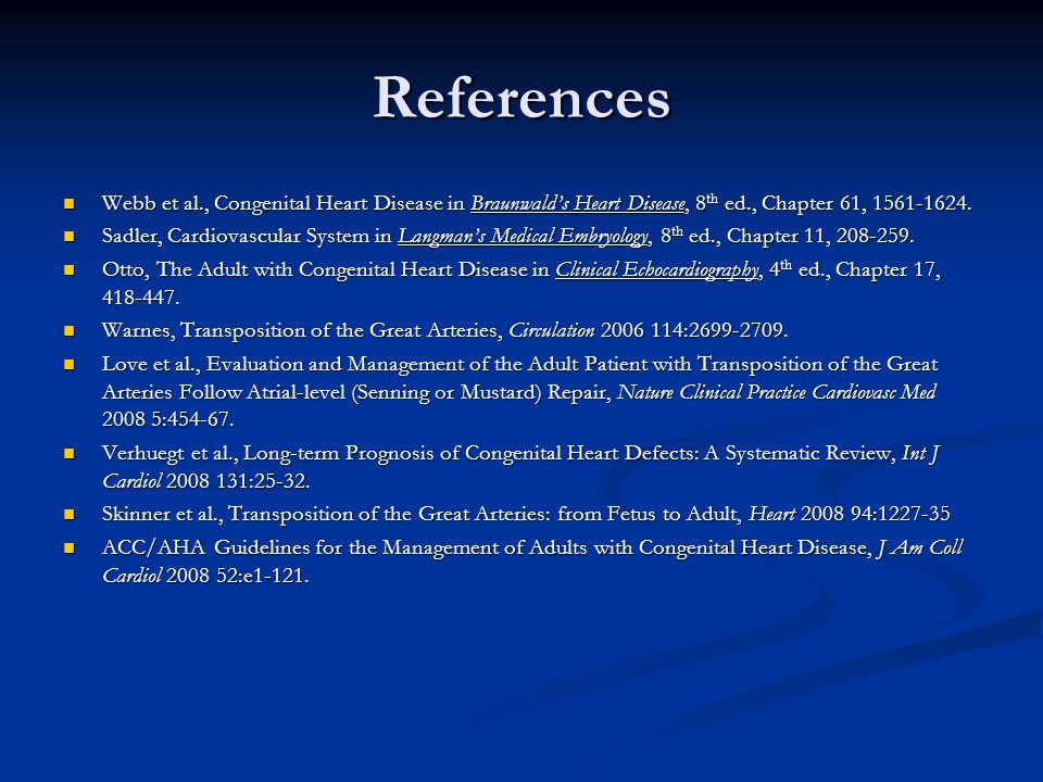 References Webb et al., Congenital Heart Disease in Braunwald's Heart Disease, 8th ed., Chapter 61, 1561-1624.