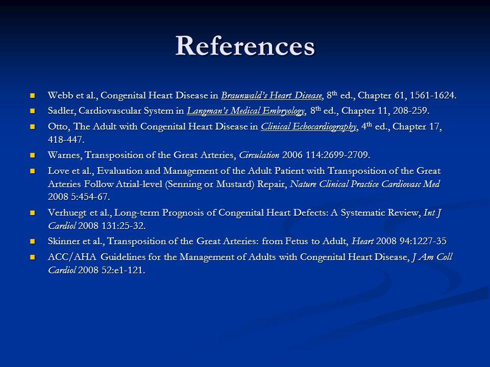 References Webb et al., Congenital Heart Disease in Braunwald's Heart Disease, 8th ed., Chapter 61, 1561-1624.