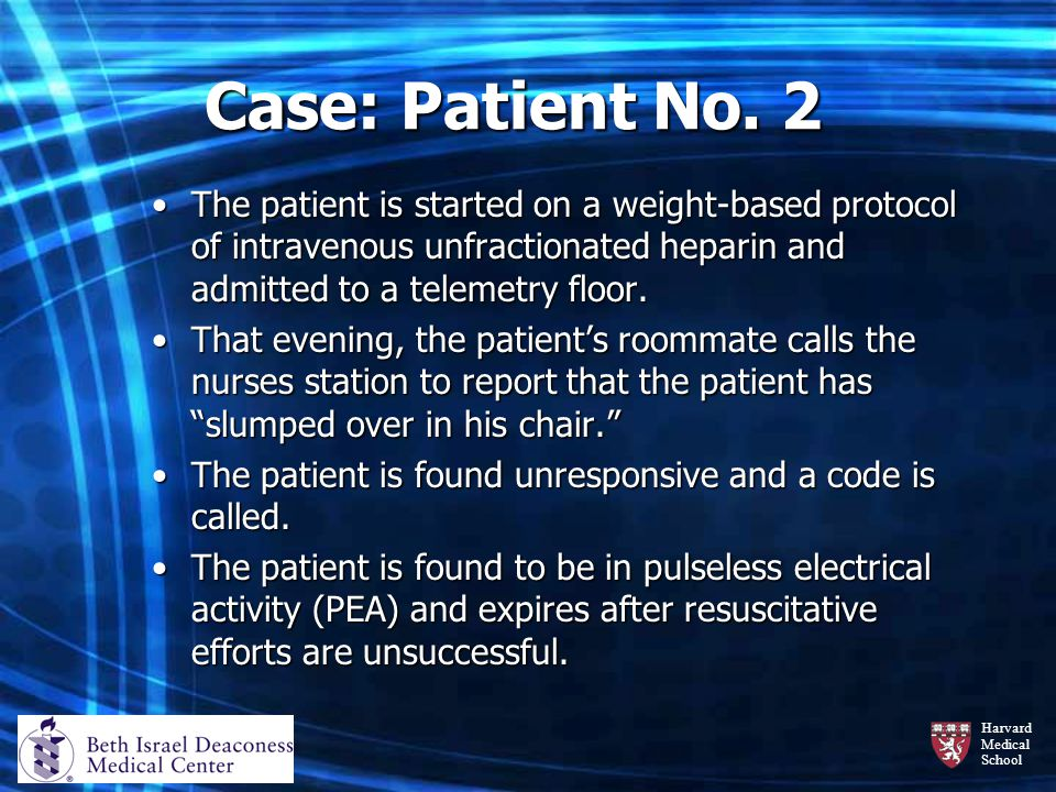 Case: Patient No. 2 The patient is started on a weight-based protocol of intravenous unfractionated heparin and admitted to a telemetry floor.