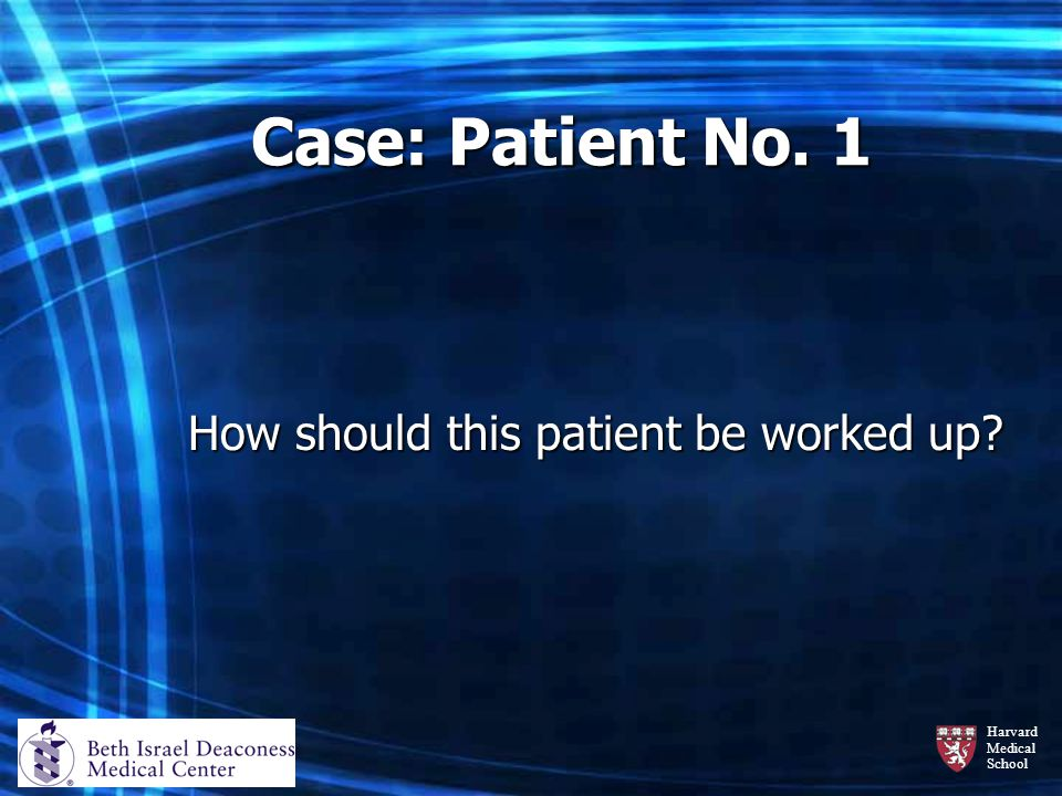 Case: Patient No. 1 How should this patient be worked up