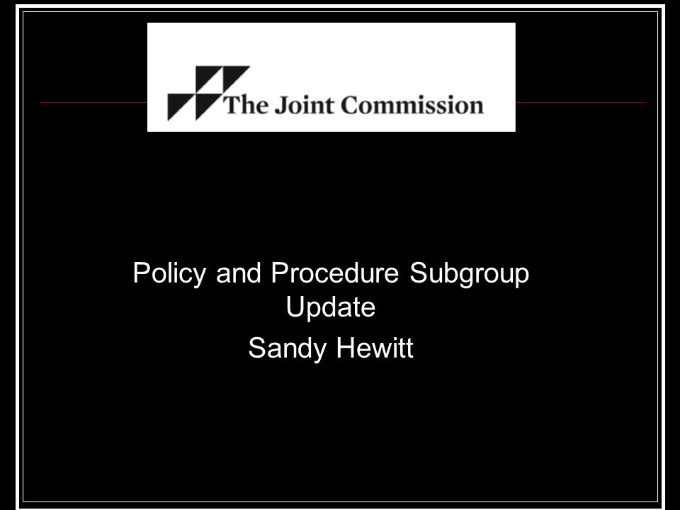 Policy and Procedure Subgroup Update Sandy Hewitt