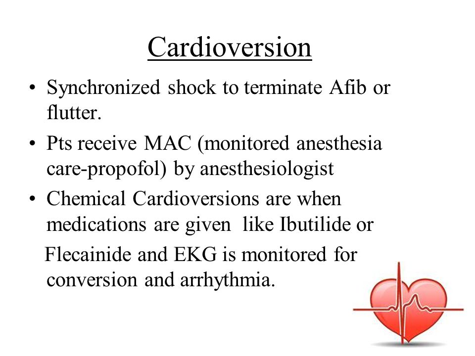 Cardioversion Synchronized shock to terminate Afib or flutter.