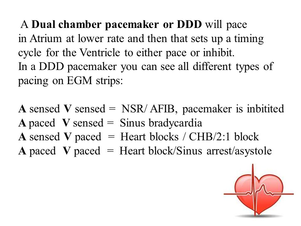 A Dual chamber pacemaker or DDD will pace
