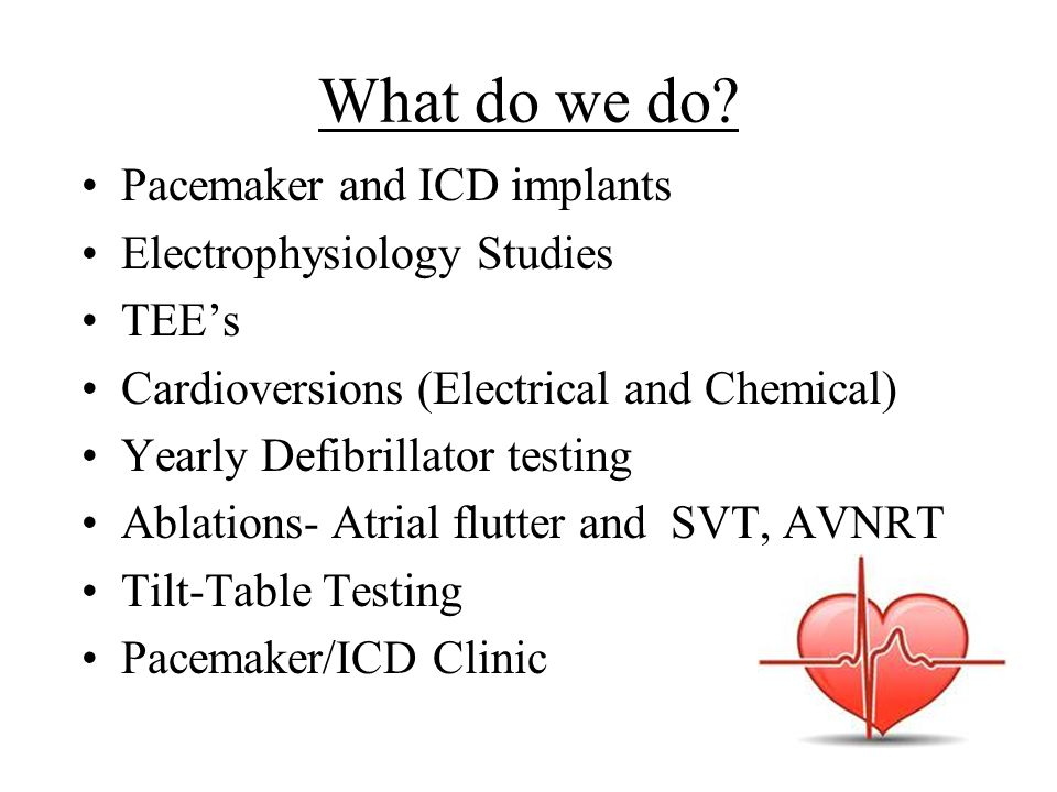 What do we do Pacemaker and ICD implants Electrophysiology Studies