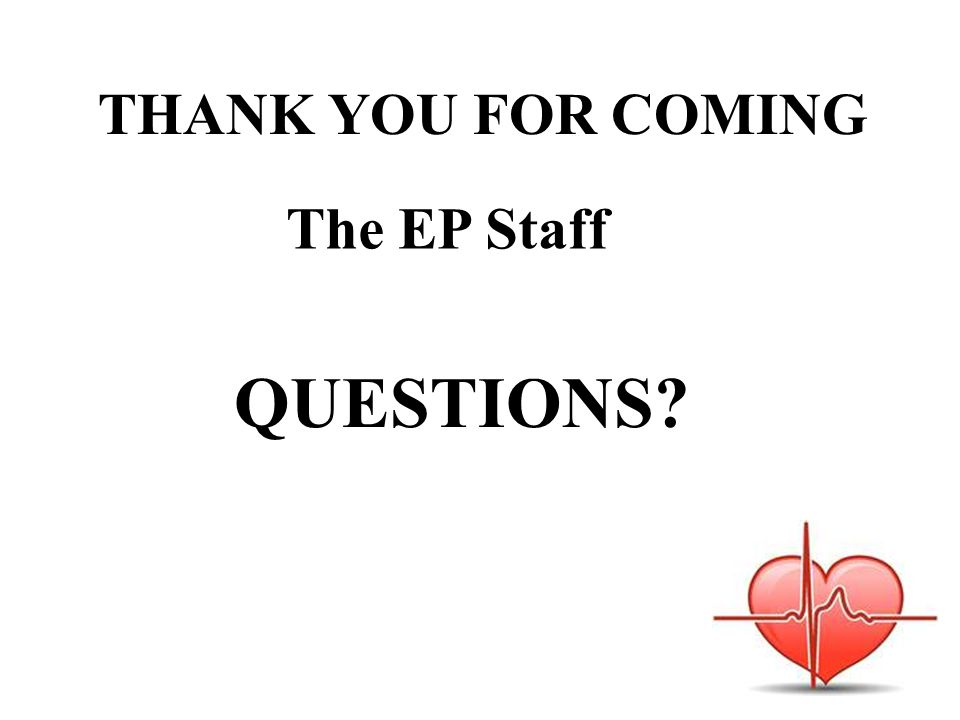 THANK YOU FOR COMING The EP Staff QUESTIONS