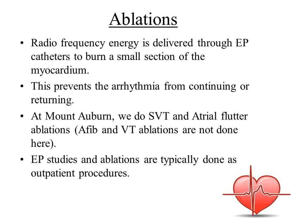 Ablations Radio frequency energy is delivered through EP catheters to burn a small section of the myocardium.