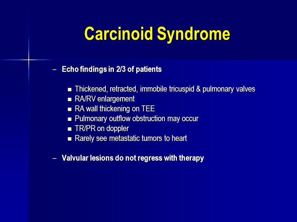 Carcinoid Syndrome Echo findings in 2/3 of patients