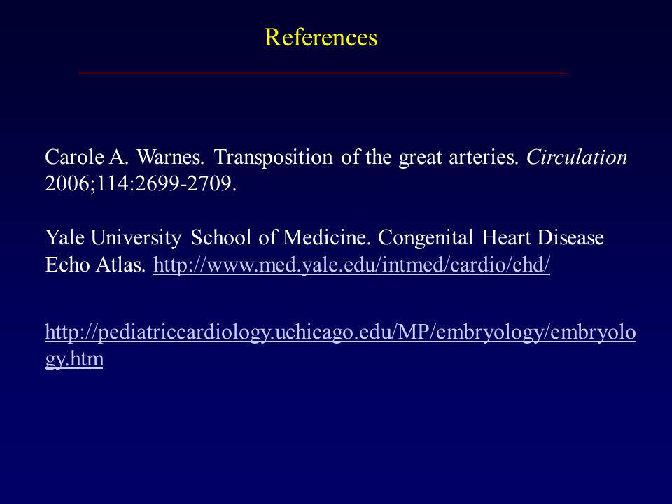 References Carole A. Warnes. Transposition of the great arteries. Circulation 2006;114:2699-2709.