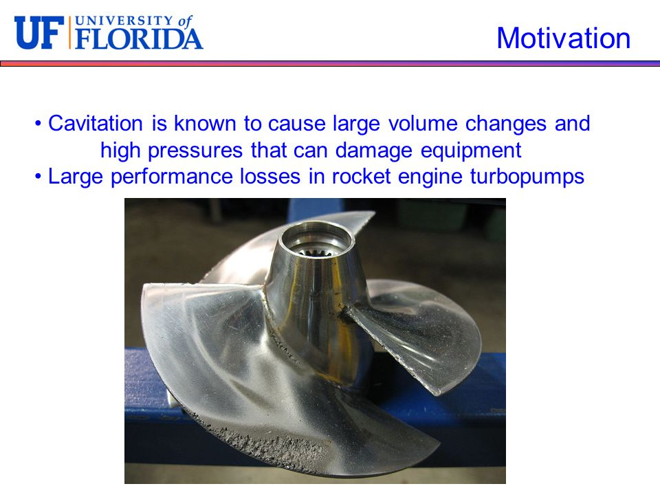 Motivation Cavitation is known to cause large volume changes and high pressures that can damage equipment.