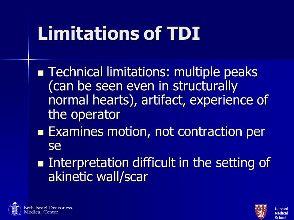 Limitations of TDI Technical limitations: multiple peaks (can be seen even in structurally normal hearts), artifact, experience of the operator.