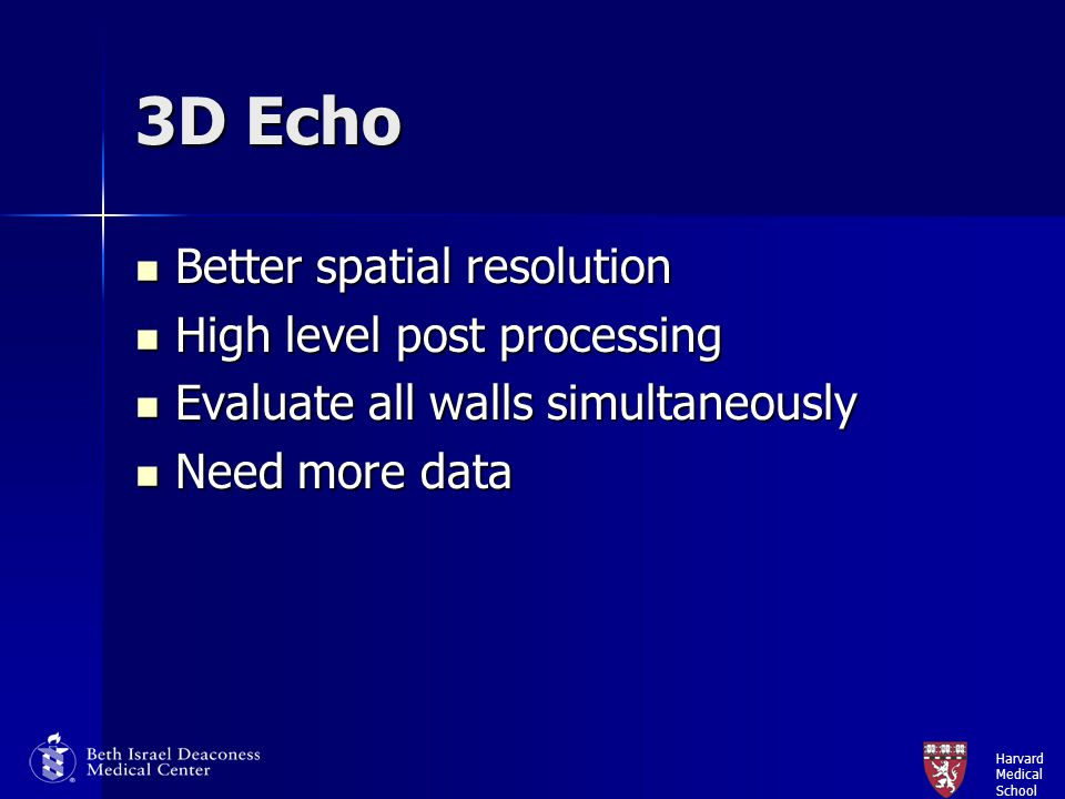 3D Echo Better spatial resolution High level post processing