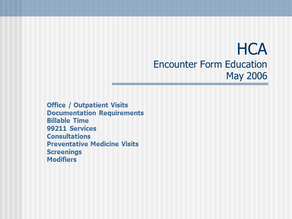 HCA Encounter Form Education May ppt video online download
