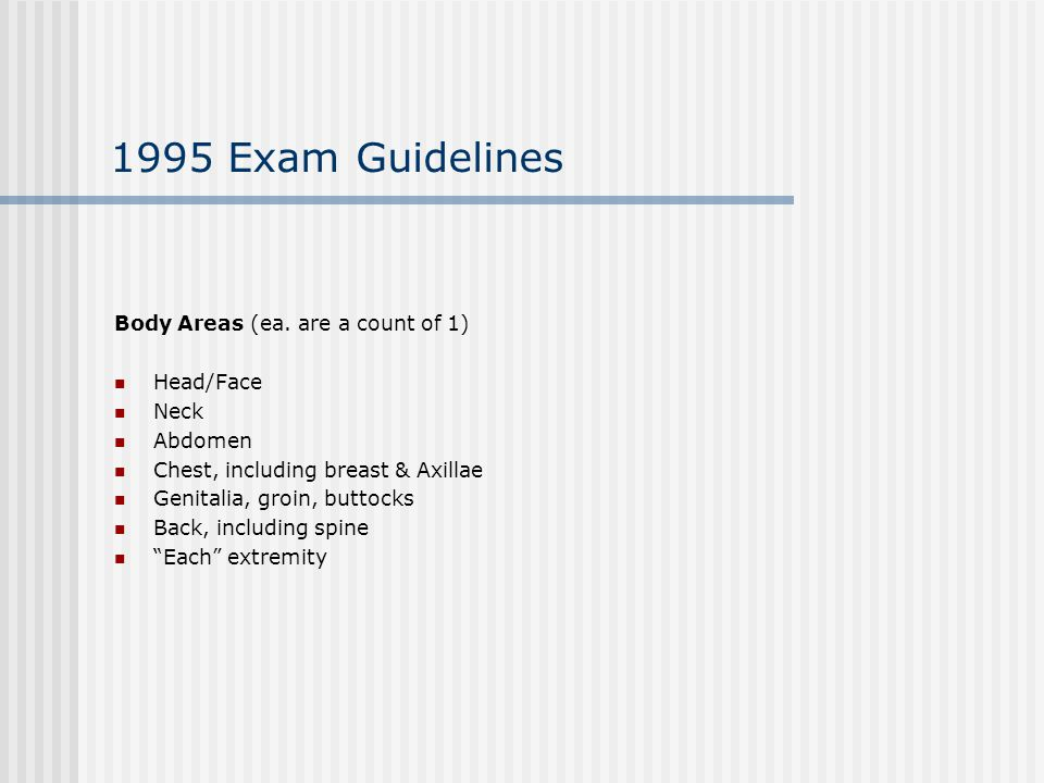 1995 Exam Guidelines Body Areas (ea. are a count of 1) Head/Face Neck