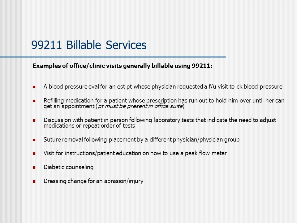 99211 Billable Services Examples of office/clinic visits generally billable using 99211: