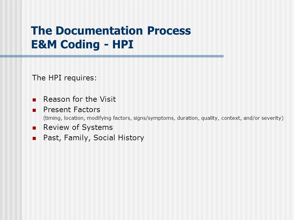 The Documentation Process E&M Coding - HPI
