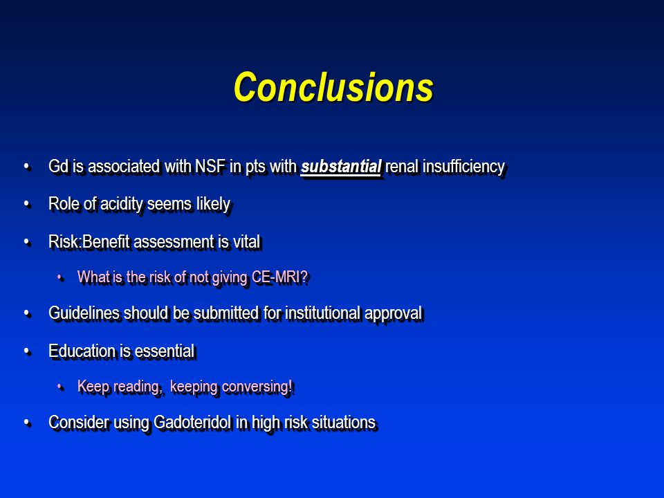 Conclusions Gd is associated with NSF in pts with substantial renal insufficiency. Role of acidity seems likely.