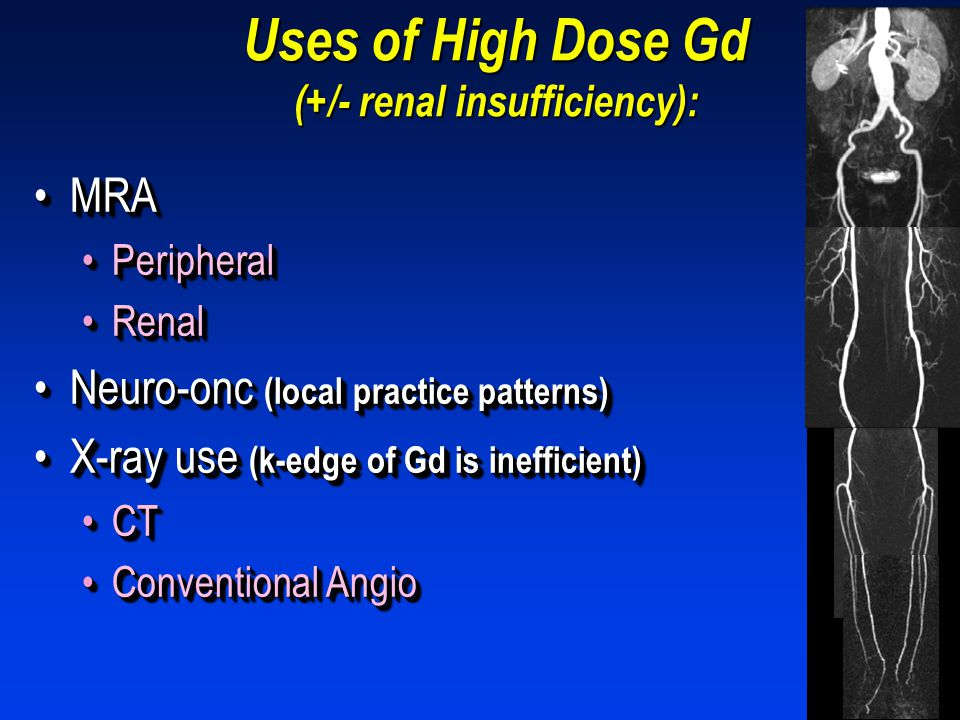 Uses of High Dose Gd (+/- renal insufficiency):