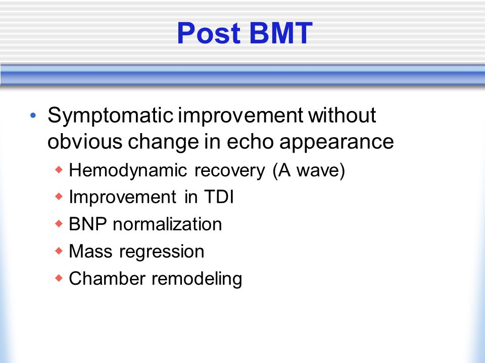 Post BMT Symptomatic improvement without obvious change in echo appearance. Hemodynamic recovery (A wave)