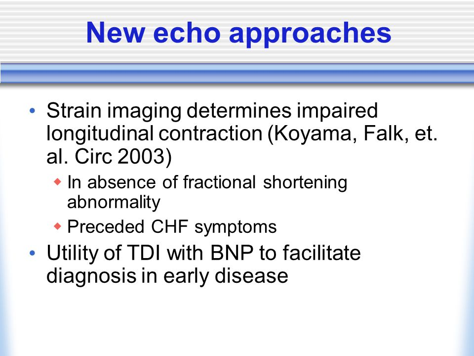 New echo approaches Strain imaging determines impaired longitudinal contraction (Koyama, Falk, et. al. Circ 2003)