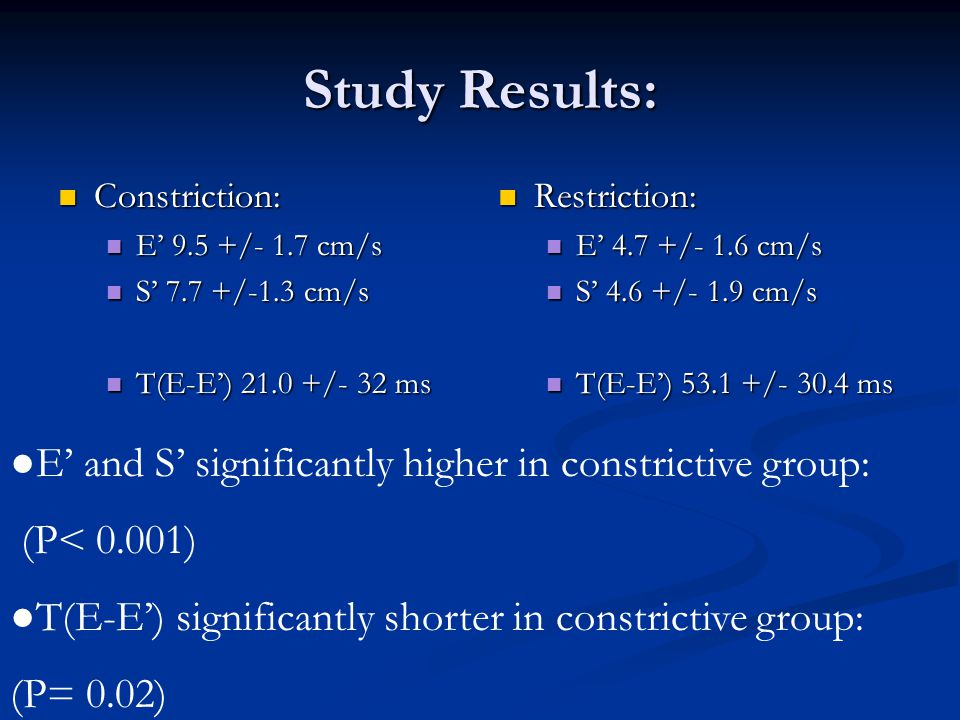 Study Results: ●E' and S' significantly higher in constrictive group: