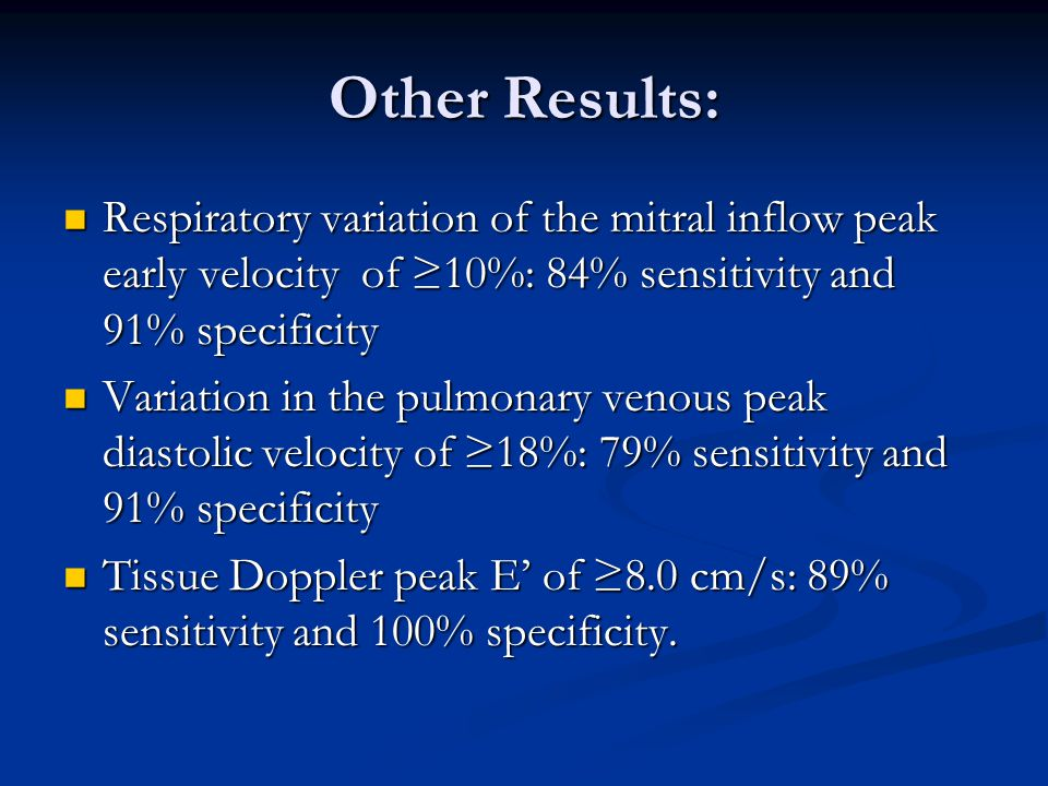 Other Results: Respiratory variation of the mitral inflow peak early velocity of ≥10%: 84% sensitivity and 91% specificity.