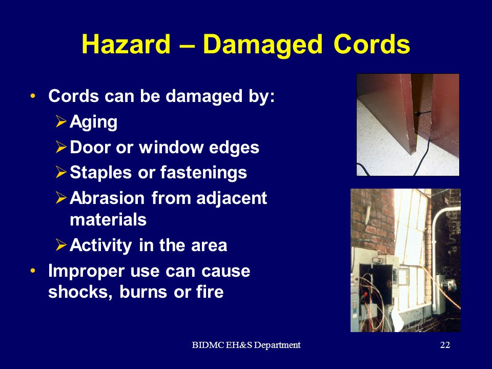Hazard – Damaged Cords Cords can be damaged by: Aging