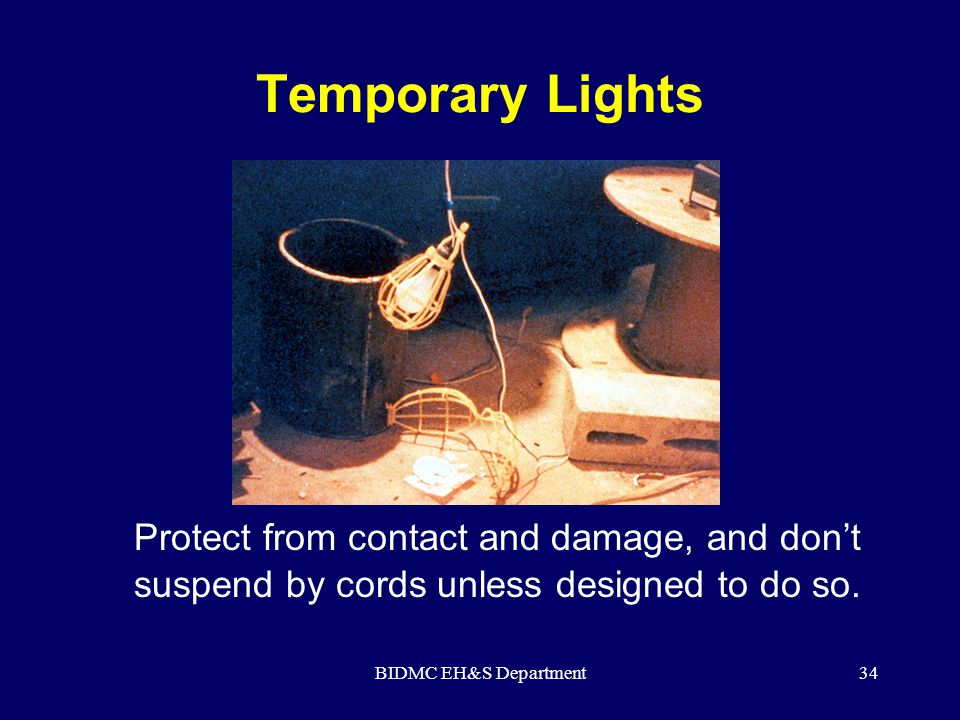 Temporary Lights Reference 1926.405(a)(2) Protect from contact and damage, and don't suspend by cords unless designed to do so.