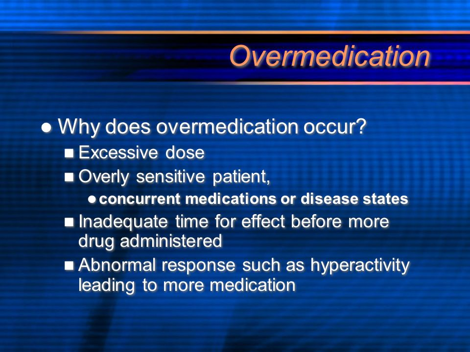 Overmedication Why does overmedication occur Excessive dose