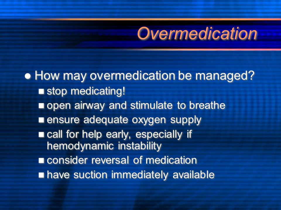 Overmedication How may overmedication be managed stop medicating!