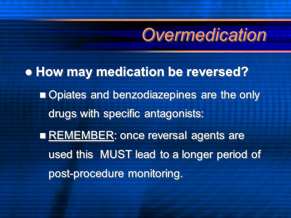 Overmedication How may medication be reversed