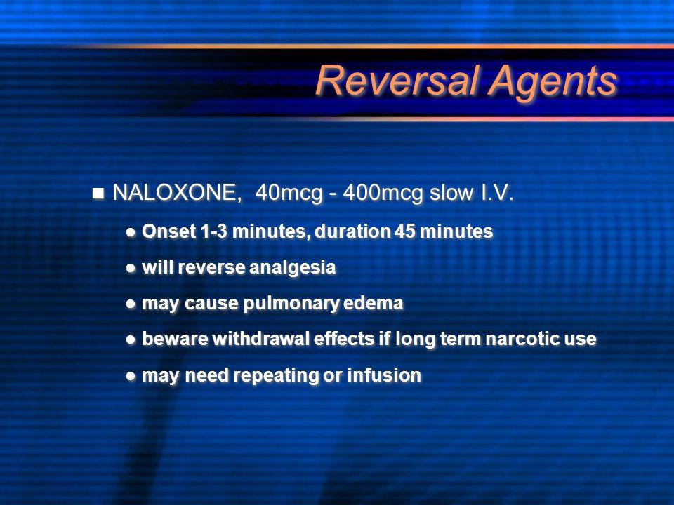 Reversal Agents NALOXONE, 40mcg - 400mcg slow I.V.