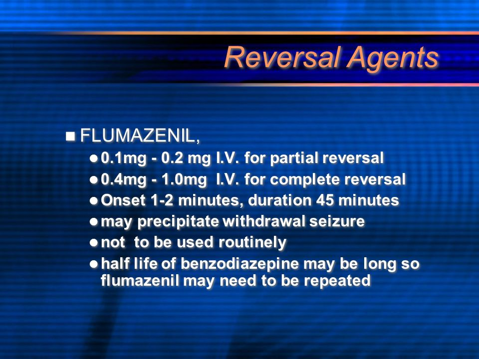 Reversal Agents FLUMAZENIL, 0.1mg - 0.2 mg I.V. for partial reversal